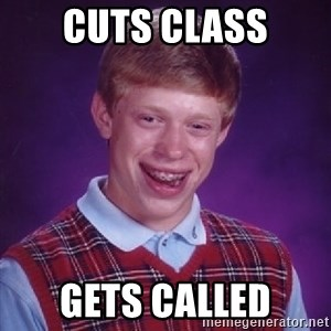 Bad Luck Brian - Cuts class Gets called