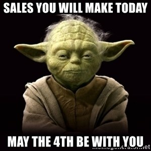 ProYodaAdvice - Sales you will make today May the 4th be with you