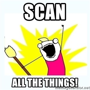 All the things - Scan all the things!