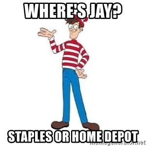 Where's Waldo - Where's Jay?  Staples or Home Depot
