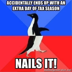 Socially Awkward to Awesome Penguin - Accidentally ends up with an extra day of Tax Season Nails It!