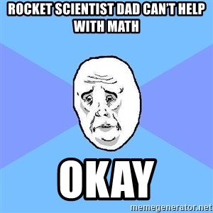 Okay Guy - Rocket scientist dad can't help with math Okay