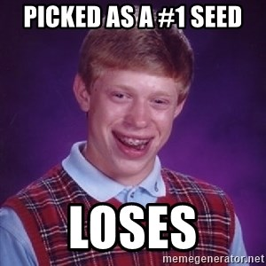 Bad Luck Brian - Picked as a #1 seed Loses