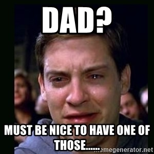 crying peter parker - Dad? Must be nice to have one of those......