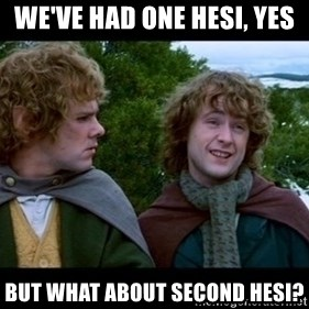 What about second breakfast? - We've had one hesi, yes but what about second hesi?