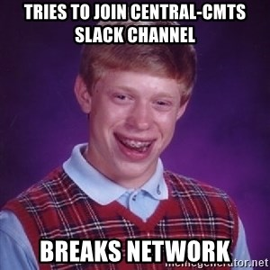 Bad Luck Brian - tries to join central-cmts slack channel breaks network