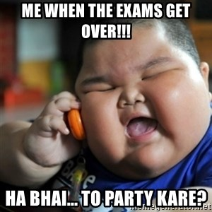 fat chinese kid - Me when the exams get over!!! Ha bhai... To party kare?