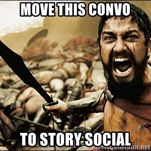 This Is Sparta Meme - MOVE THIS CONVO TO STORY SOCIAL