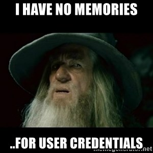 no memory gandalf - I have no memories ..for user credentials