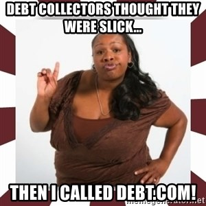 Sassy Black Woman - Debt collectors thought they were slick... Then I called Debt.com!