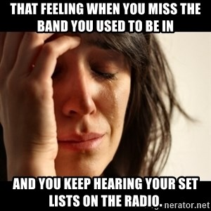 crying girl sad - That feeling when you miss the band you used to be in and you keep hearing your set lists on the radio.