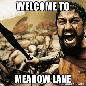 This Is Sparta Meme - Welcome to Meadow Lane