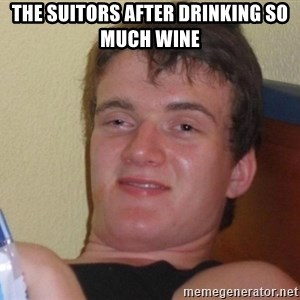 high/drunk guy - The suitors after drinking so much wine