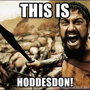 This Is Sparta Meme - THIS IS  HODDESDON!