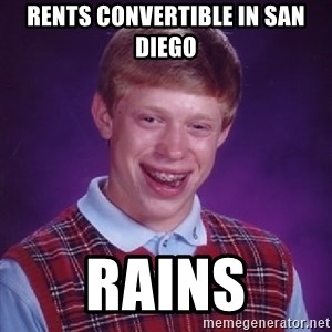 Bad Luck Brian - rents convertible in san diego rains