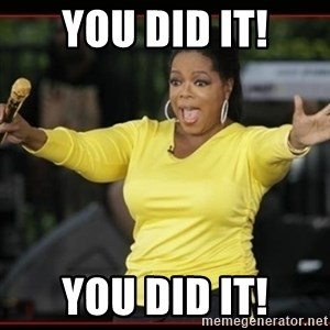 Overly-Excited Oprah!!!  - You did it! You did it!