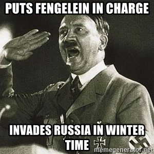 Adolf Hitler - PUTS fengelein in charge Invades russia in winter time