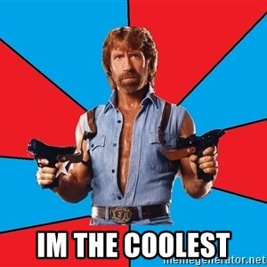 Chuck Norris  - im the coolest