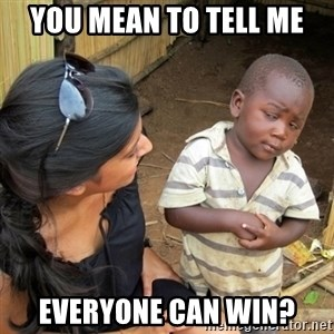 you mean to tell me black kid - You mean to tell me EVERYONE can win?