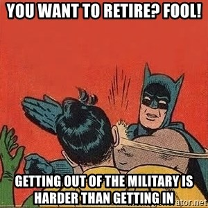 batman slap robin - You want to retire? Fool! Getting out of the military is harder than getting in
