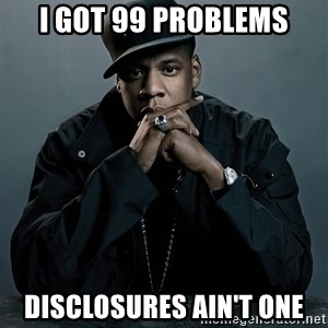 Jay Z problem - I got 99 problems disclosures ain't one