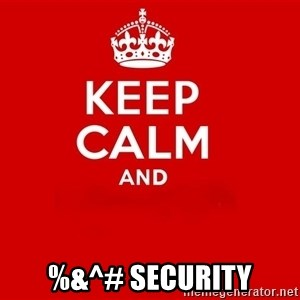 Keep Calm 2 - %&^# Security