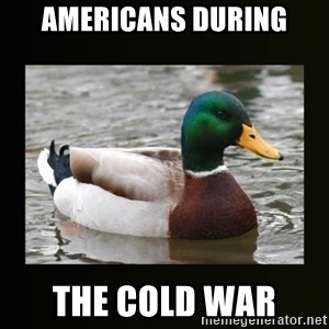 good advice duck - Americans during The Cold War