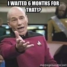 Picard Wtf - I waited 6 months for that!?