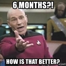 Picard Wtf - 6 Months?! How is that Better?