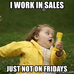 Little girl running away - I WORK IN SALES JUST NOT ON FRIDAYS