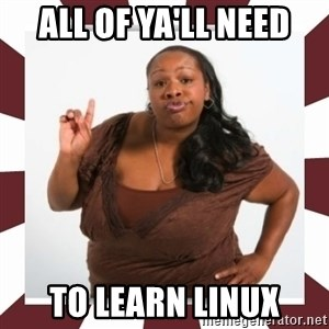 Sassy Black Woman - all of ya'll need to learn linux