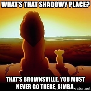 simba mufasa - What's that shadowy place? That's Brownsville. You must never go there, Simba.