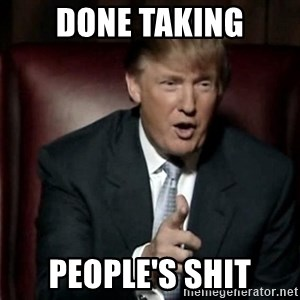 Donald Trump - Done taking people's shit