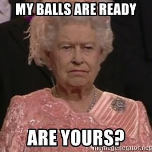 the queen olympics - MY BALLS ARE READY ARE YOURS?