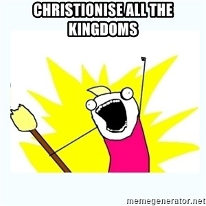 All the things - CHRISTIONISE ALL THE KINGDOMS