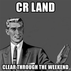 Correction Guy - CR LAND CLEAR THROUGH THE WEEKEND