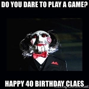 saw jigsaw meme - Do you dare to play a game? Happy 40 birthday Claes