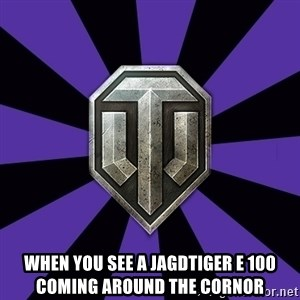 World of Tanks - when you see a jagdtiger E 100 coming around the cornor