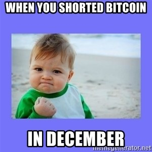 Baby fist - When you shorted Bitcoin in december
