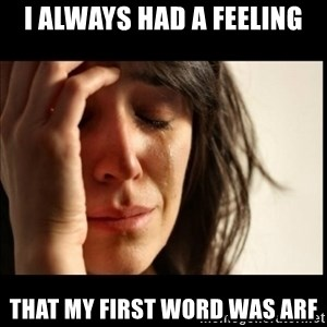 First World Problems - I always had a feeling that my first word was arf