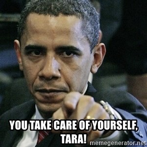 Pissed off Obama - You take care of yourself, Tara!