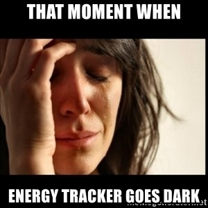 First World Problems - That moment when Energy tracker goes dark