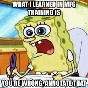 Spongebob What I Learned In Boating School Is - What I learned in MFG Training is You're wrong, annotate that