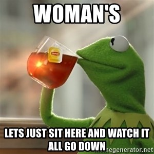 Kermit The Frog Drinking Tea - woman's  lets just sit here and watch it all go down