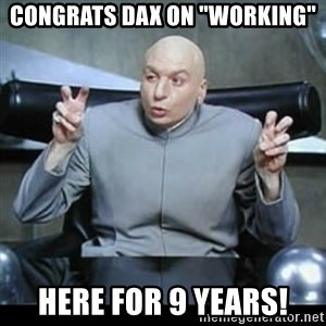 """dr. evil quotation marks - Congrats Dax on """"Working"""" here for 9 years!"""
