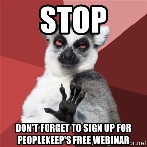 Chill Out Lemur - Stop Don't forget to sign up for PeopleKeep's free webinar