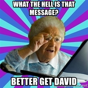old lady - What the hell is that message? Better get David