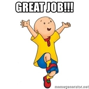 caillou - Great job!!!