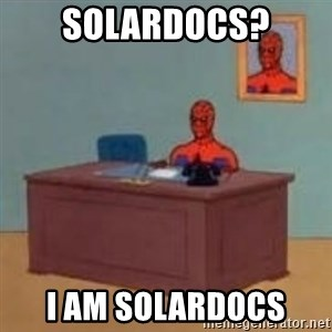 and im just sitting here masterbating - SolarDocs? I am SolarDocs