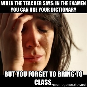 crying girl sad - When the teacher says: in the examen you can use your dictionary  But you forget to bring to class.